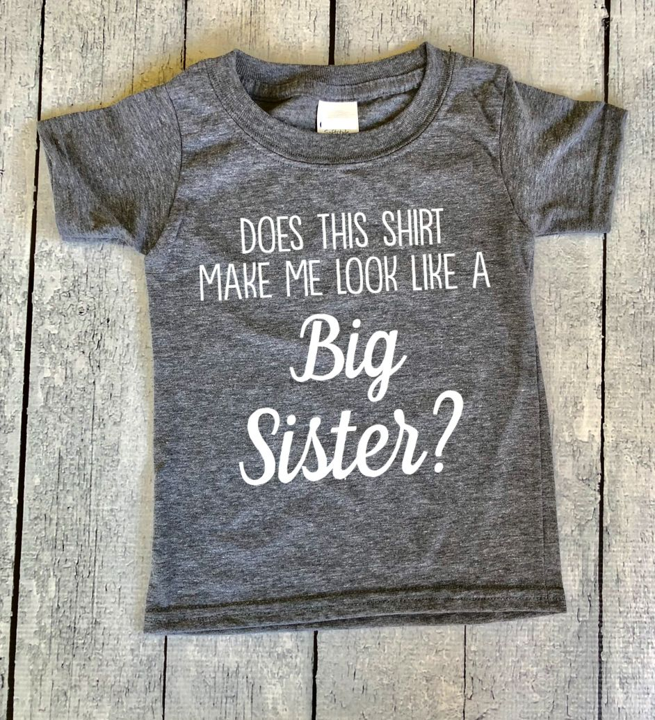 f4e1df819f44e Does this shirt make me look like a big sister?, big brother shirt ...