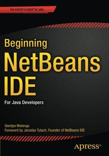 Download Beginning NetBeans IDE: For Java Developers ebook free by Geertjan  Wielenga in pdf/epub/mobi | Buch, Java library, Ebook