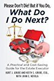 Free Kindle Book -   Please Don't Die, But if You Do, What Do I Do Next?: A Practical and Cost Saving Guide for the Estate Executor