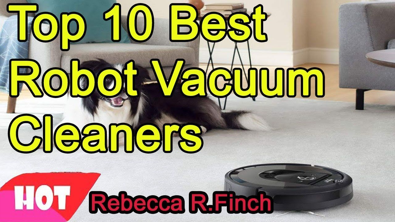 Best Robotic Vacuum 2021 Top 10 Best Robot Vacuum Cleaners 2020 2021 in 2020 | Robot vacuum