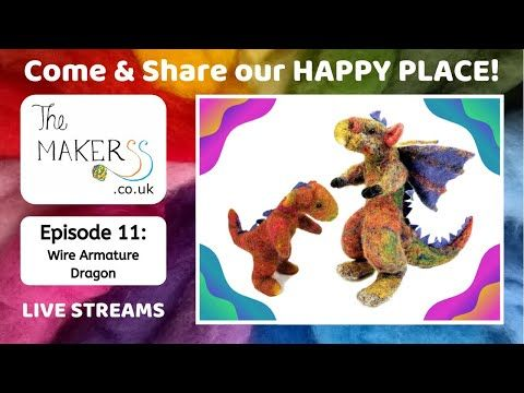 The Makerss HAPPY PLACE Live Stream Episode 11: Needle Felted Dragon using wire armature