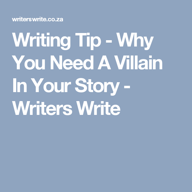 Writing Tip - Why You Need A Villain In Your Story - Writers Write