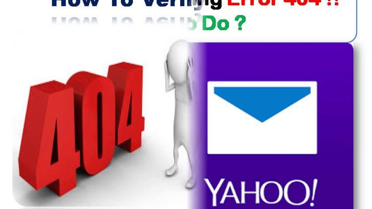 Error 404 Yahoo Mail Not Opening Fix 1 855 777 5686 Usa Canada Help Desk First Contact Yahoo