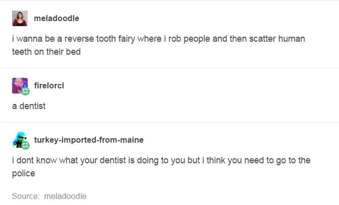 Funny Clean Tumblr Weird Dentist Funny Tumblr Posts Tumblr Funny Funny Quotes