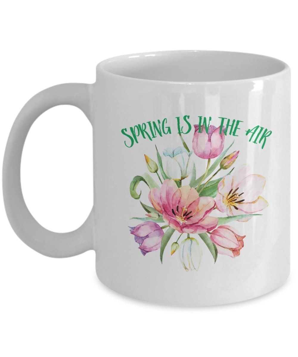 Unique coffee mug, SPRING IS IN THE AIR