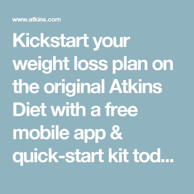 Kickstart Your Weight Loss Plan On The Original Atkins Diet With A Free Mobile App
