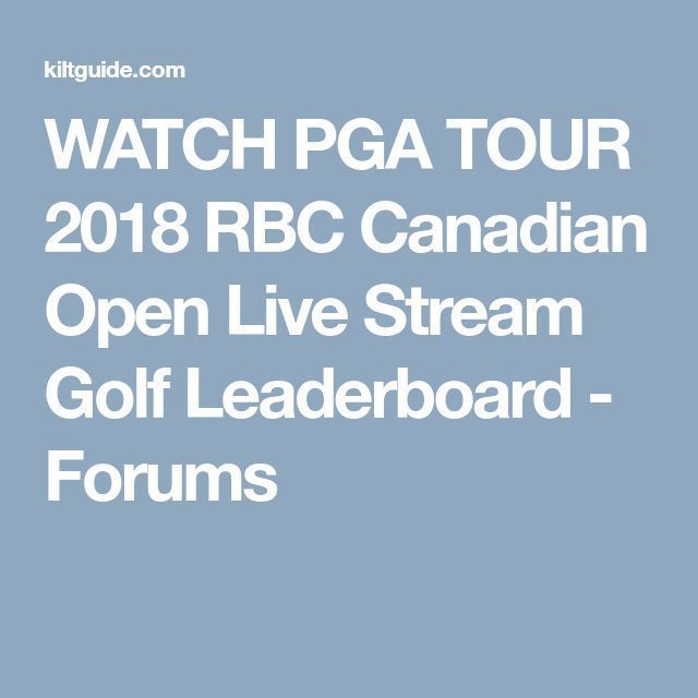 Watch Pga Tour 2018 Rbc Canadian Open Live Stream Golf Leaderboard