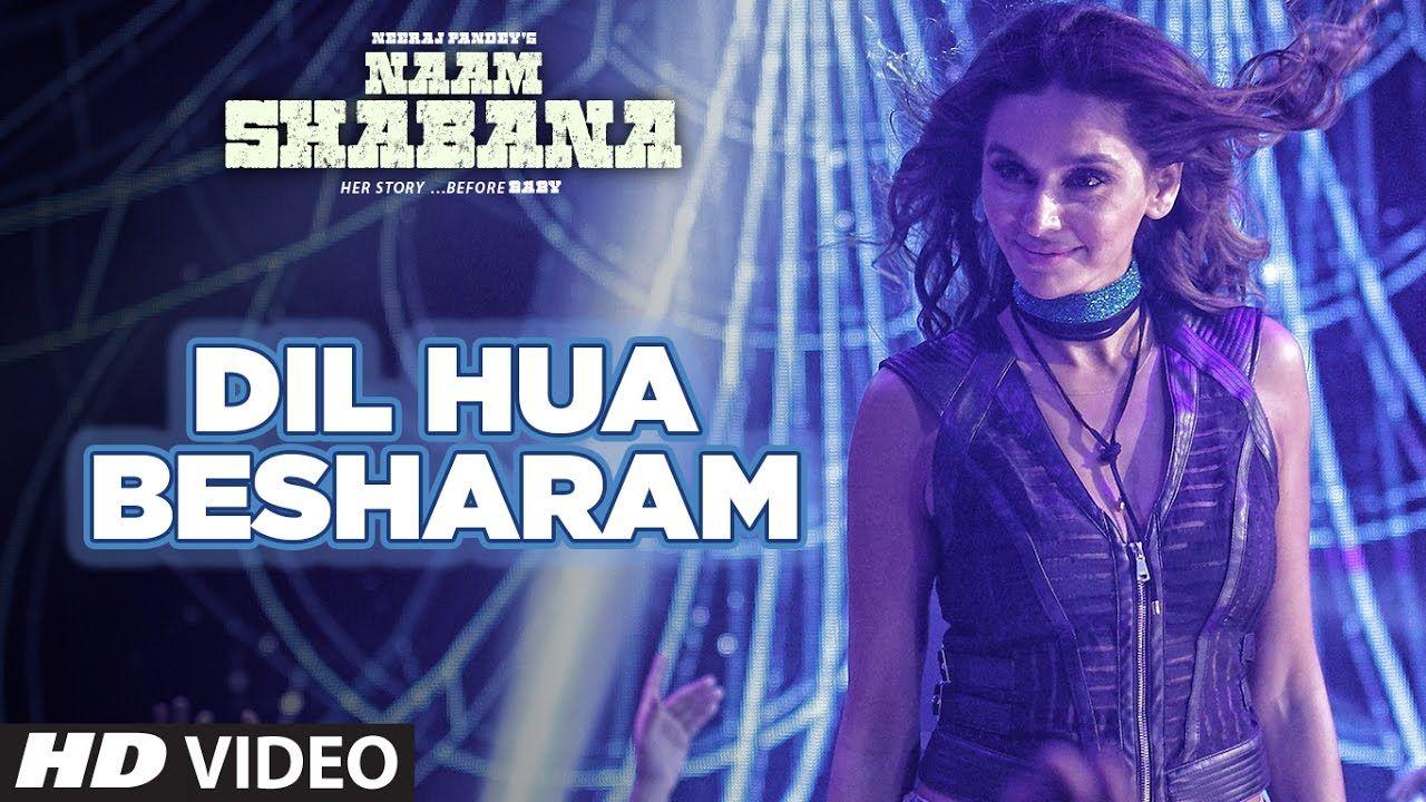 Naam Shabana Dil Hua Besharam Video Song Akshay Kumar Taapsee Pannu New Hindi Video Songs Hindi Video