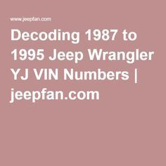 Decoding 1987 To 1995 Jeep Wrangler Yj Vin Numbers Jeep Wrangler Jeep Wrangler Yj Jeep