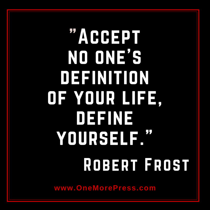 Accept no one's definition of your life, DEFINE YOURSELF.