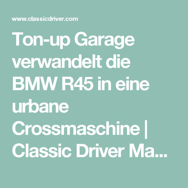 Ton Up Garage Verwandelt Die BMW R45 In Eine Urbane Crossmaschine | Classic  Driver Magazine