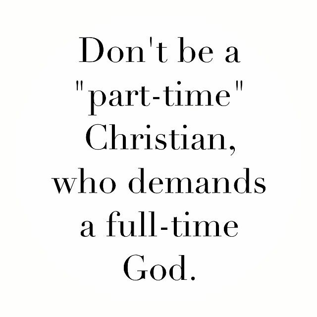 don t be a part time christian who demands a full time god