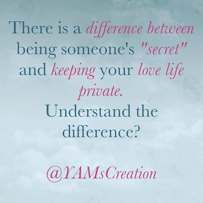 There Is A Difference Between Being Someone S Secret And Keeping Your Love Life Private Understand The Difference Ya Secret Quotes Cute Quotes Love Life