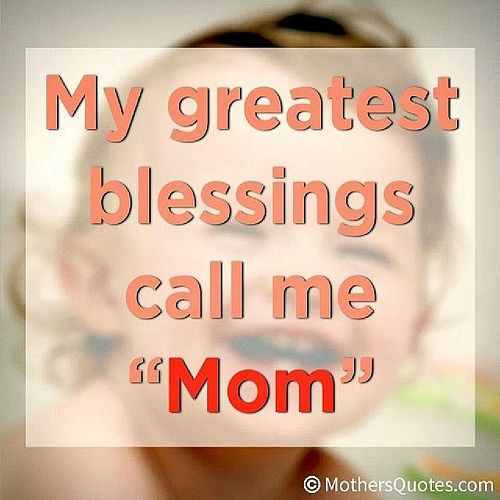 My greatest blessings call me mom #quote #mom | Mom Quotes