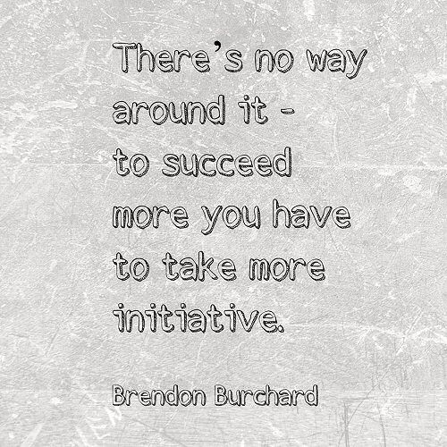 There's no way around it to succeed more you have to take