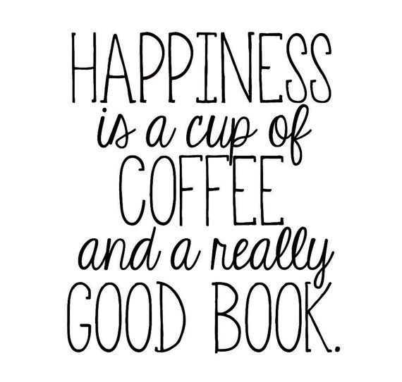 Happiness Is A Cup Of Coffee And A Really Good Book Quote