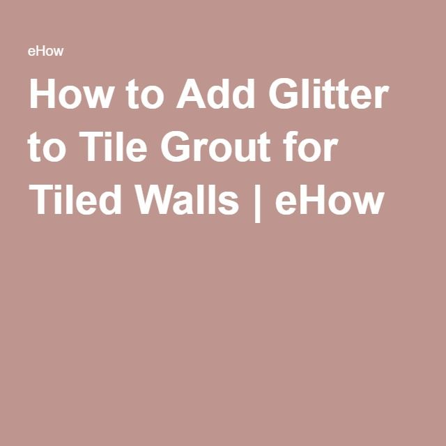 How to Add Glitter to Tile Grout for Tiled Walls | Hunker