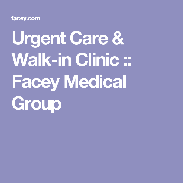 Urgent Care Walk In Clinic Facey Medical Group My Urgent Care