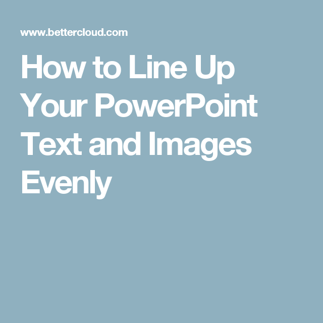 How to Line Up Your PowerPoint Text and Images Evenly