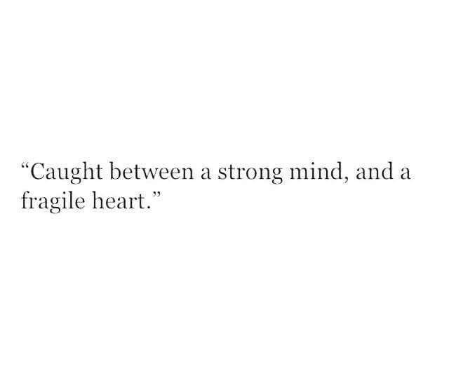 My fragile heart is always breaking