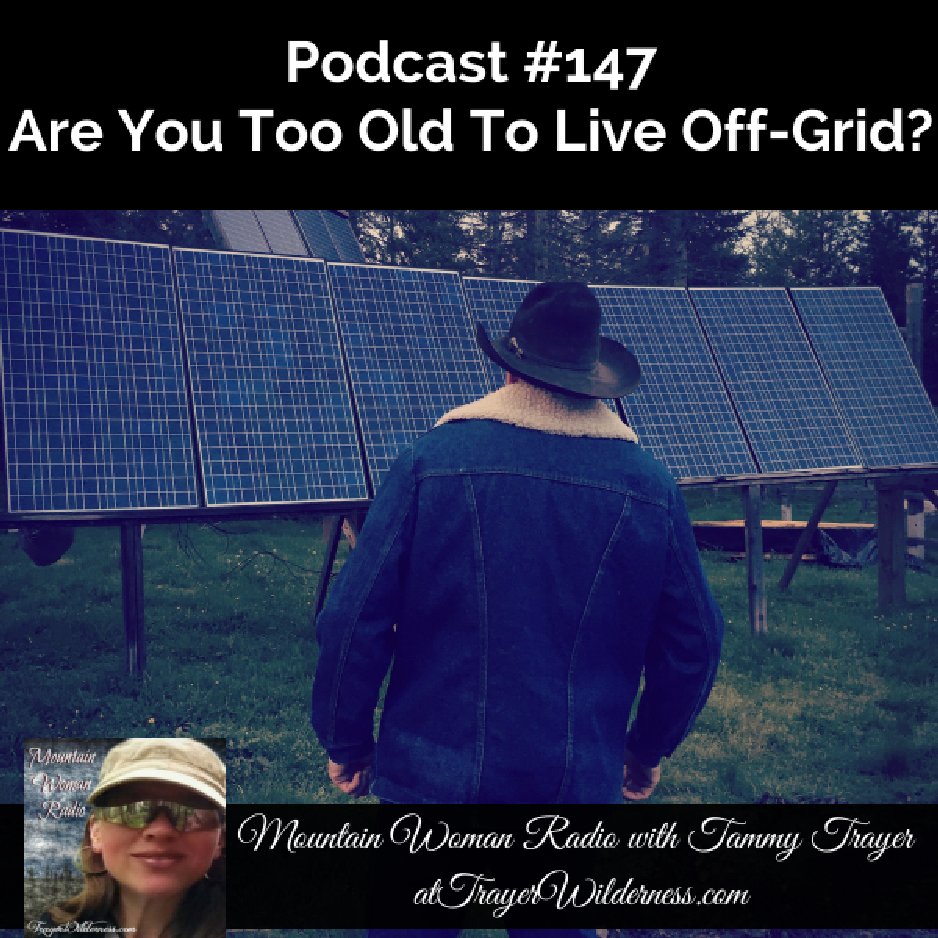"""In this episode I talk about one of the most common questions I receive: """" Are We Too Old To Live Off-Grid?"""" #TrayerWilderness #MountainWomanRadio #OffGridLiving #Homesteading"""