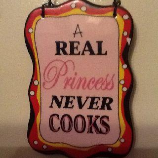 A real princess never cooks :)