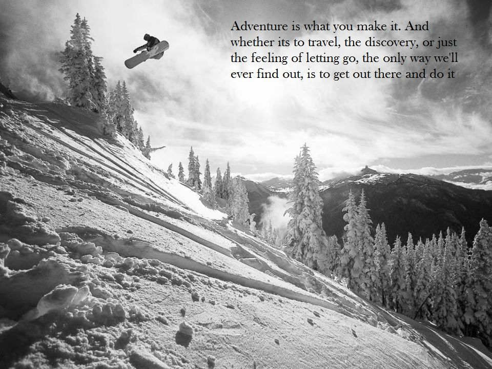 Quote From The End Of The Art Of Flight Snowboarding Snowboard Skiing Quotes