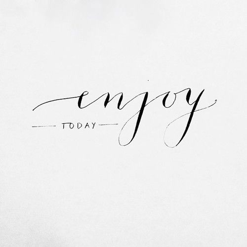 Today's all you got. Even tomorrow will eventually be a today.