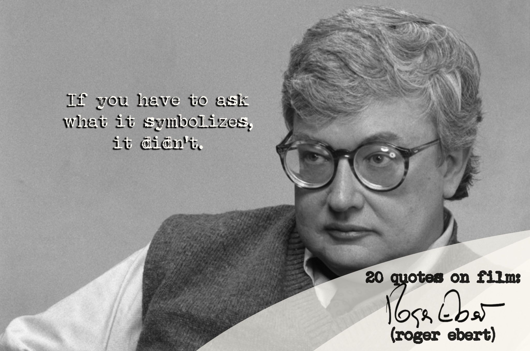 Roger Eberts Powerful Deeply Moving >> Roger Ebert S 20 Quotes On Film Write Stuff Film Books