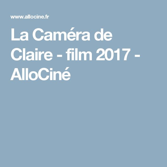 La Caméra de Claire - film 2017 - AlloCiné