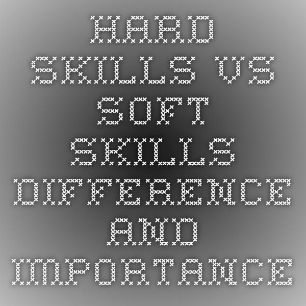 Hard Skills vs Soft Skills - Difference and Importance Health - soft skills