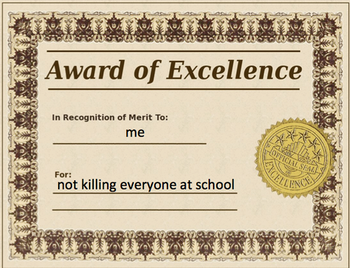 award of excellence to me for not killing everyone