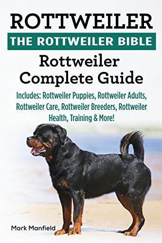 Rottweiler The Rottweiler Bible Rottweiler Complete Guide