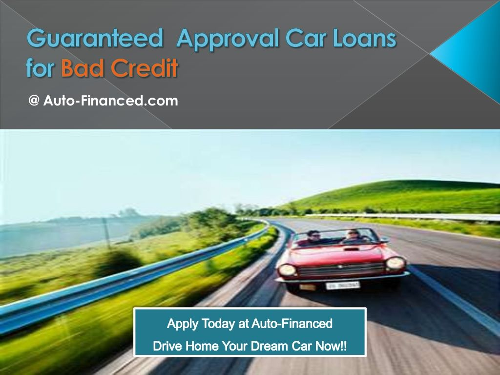 Guaranteed Approval Car Loans For Bad Credit By Auto Financed Via Slideshare Loans For Bad Credit Car Loans Bad Credit