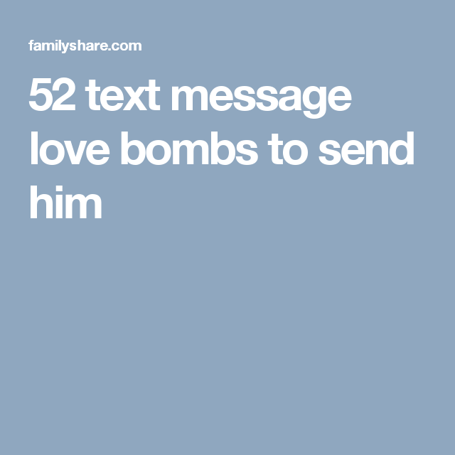 Love Quotes To Send To Him: 52 Text Message Love Bombs To Send Him