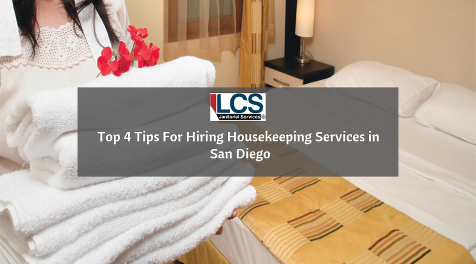 Top 4 Tips For Hiring Housekeeping Services in San Diego