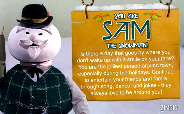 I took Zimbio's Rudolph the Red-Nosed Reindeer quiz and got Sam the Snowman! Who are you?