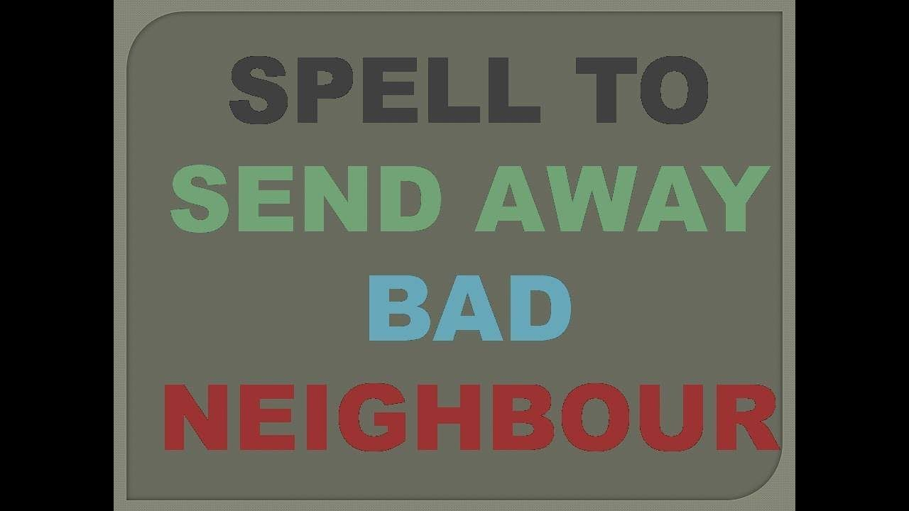 a667ae8d2f8b59240c6e5edd4794f343 - How To Get Rid Of A Bad Neighbor Spell
