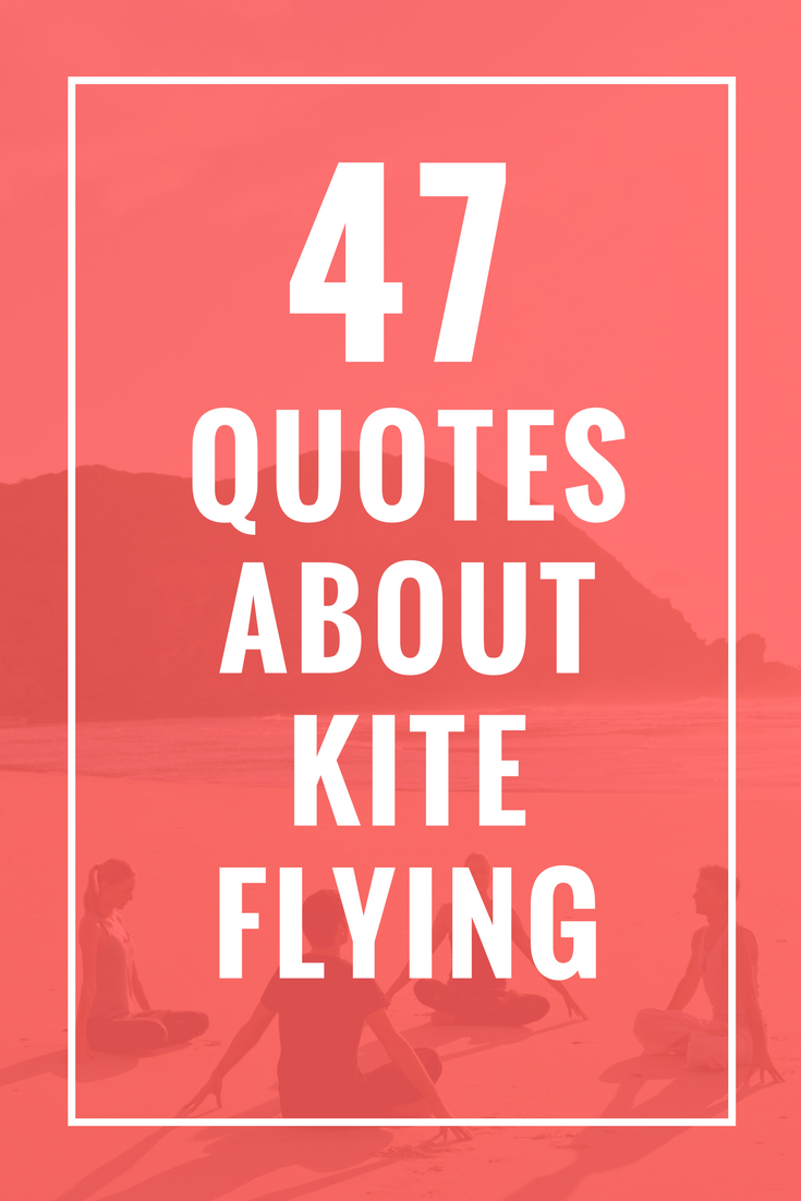 47 Quotes About Kite Flying