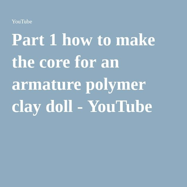 Part 1 how to make the core for an armature polymer clay doll ...