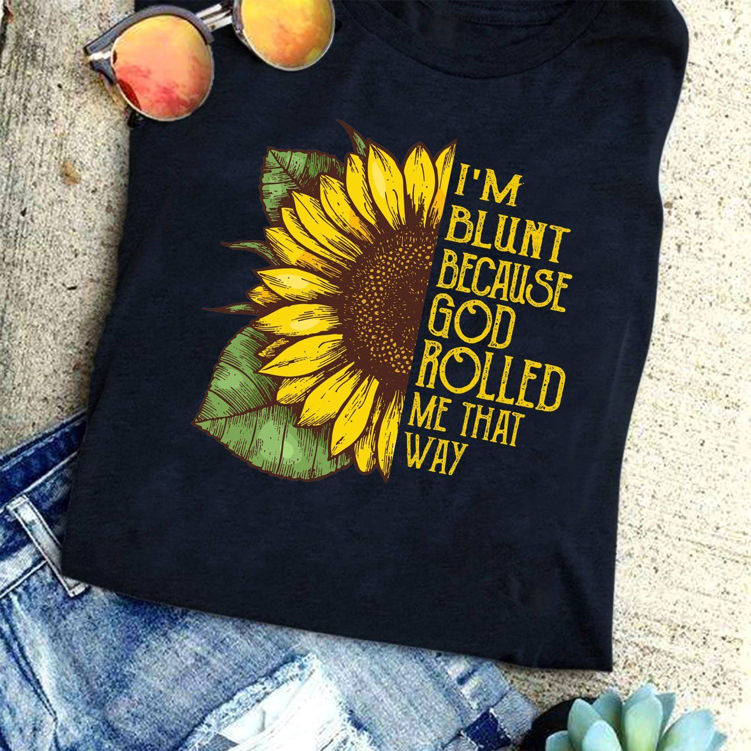 I M Blunt Because God Rolled Me That Way Short Sleeve Unisex T
