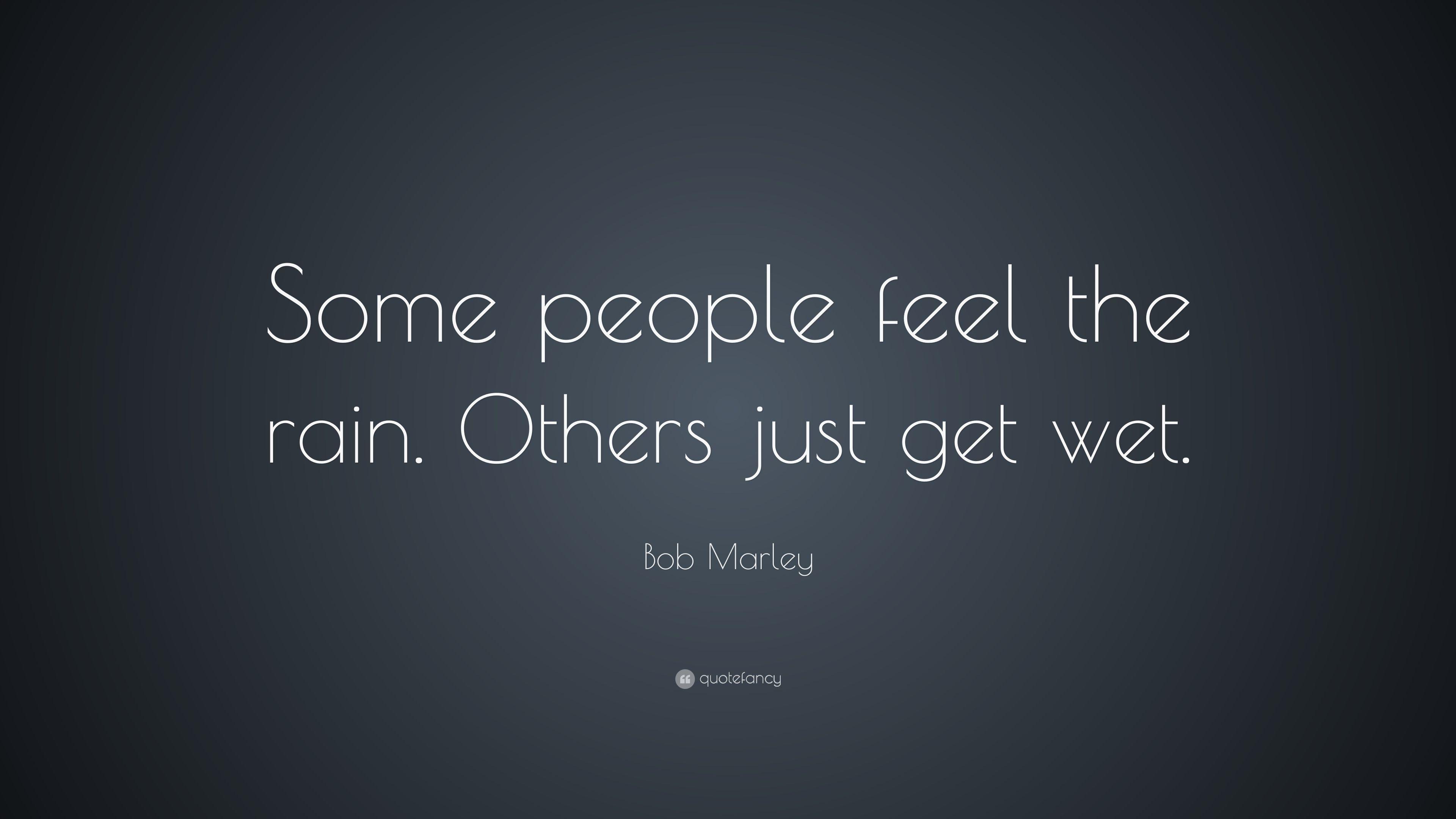 Men/'s Ladies T SHIRT Bob Marley quote Feel the Rain some people get wet hero