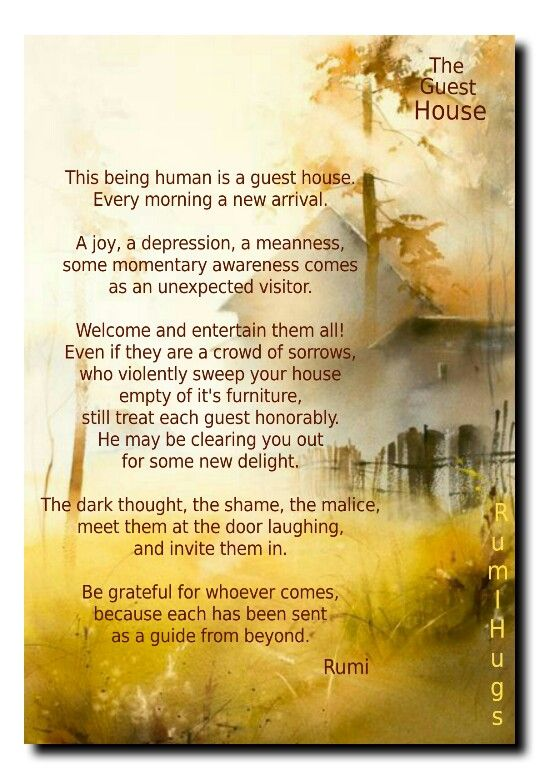 The Guest House Beloved Rumi Rumi Hugs Page The Guest House Rumi Rumi Love Quotes Rumi Love