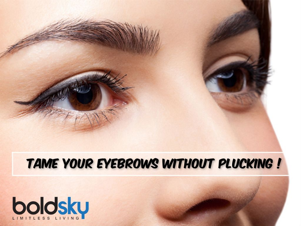 Tame Your Eyebrows Without Plucking Eyebrow Body Care And Brows