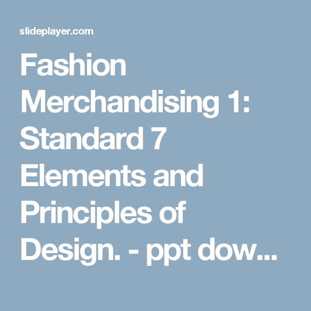 Fashion Merchandising 1 Standard 7 Elements And Principles Of Design Ppt Download Fashion Merchandising Principles Of Design Elements And Principles