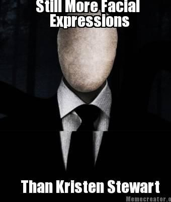 I Think Slender Would Be Scarier If You Turned Around And Saw Kristen Stewart Slenderman The Funny Hilarious