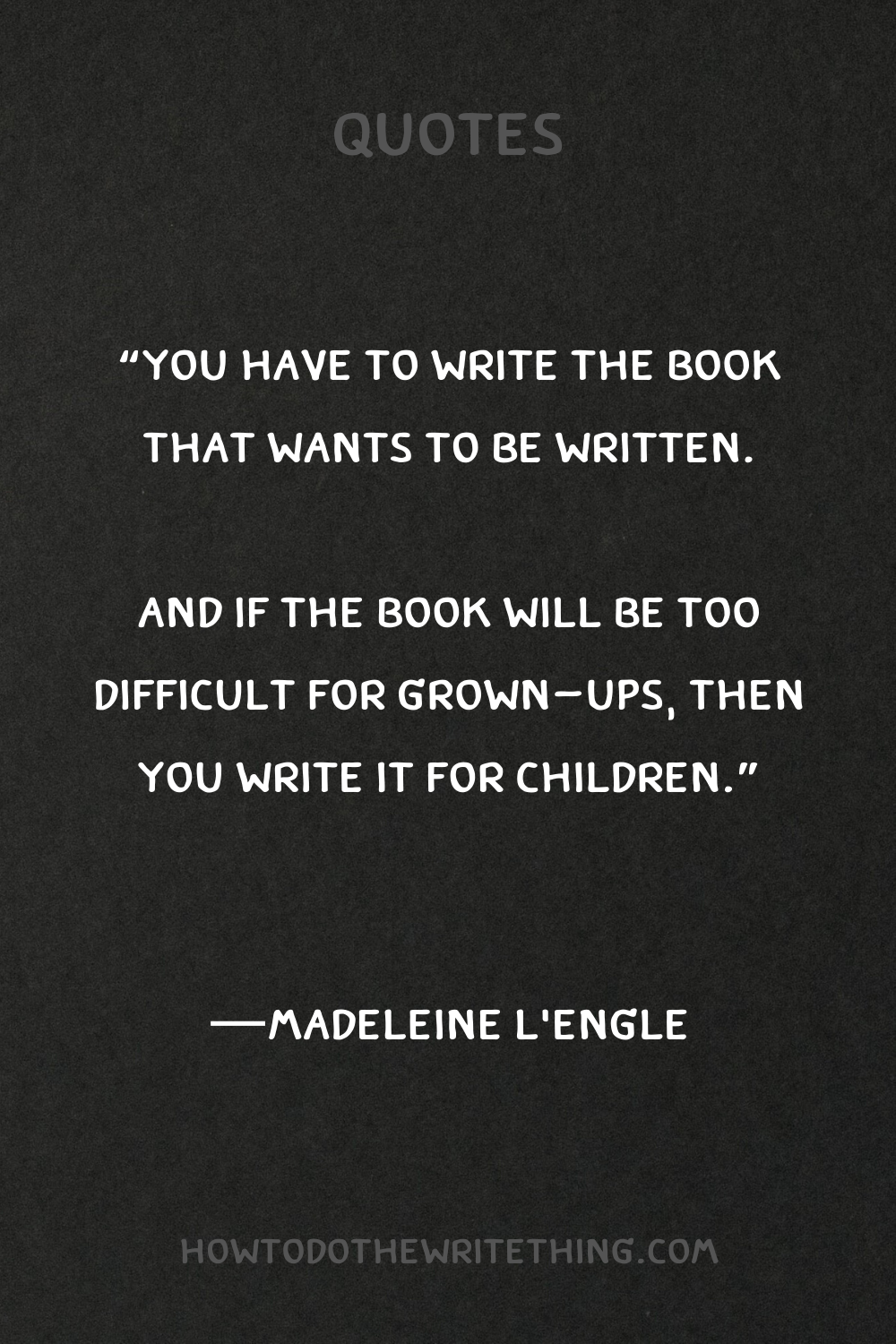 "Photo of ""And if the book will be too difficult for grown ups, then you write it for children."" -ML 