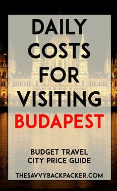 The daily costs to visit Budapest. Tips for estimating the price of food, hostels, hotels, attractions, museums, alcohol, and more — City Price Guide Series