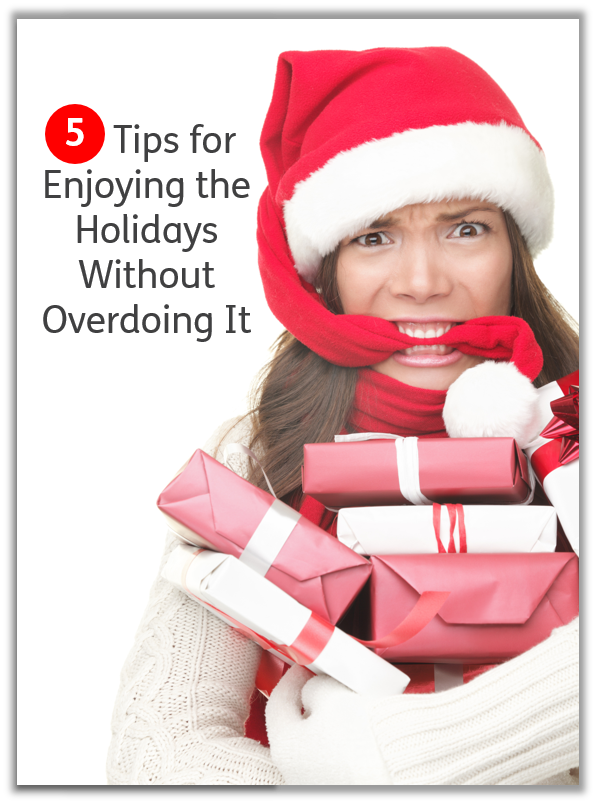 5 Tips for Enjoying the Holidays Without Overdoing It