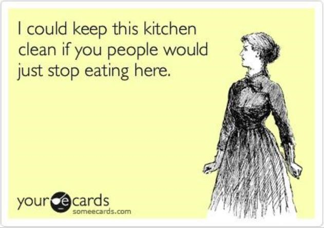 I Could Keep This Kitchen Clean If You People Would Just Stop Eating Here Cleaning Housecleaning Maid Housekeeping Servi Cute Quotes Funny Funny Quotes